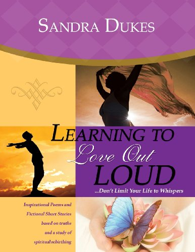 9780983986959: Learning to Love Out Loud ...Don't Limit Your Life to Whispers