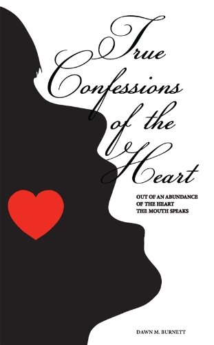 9780983987611: True Confessions of the Heart: Out of an Abundance of the Heart the Mouth Speaks