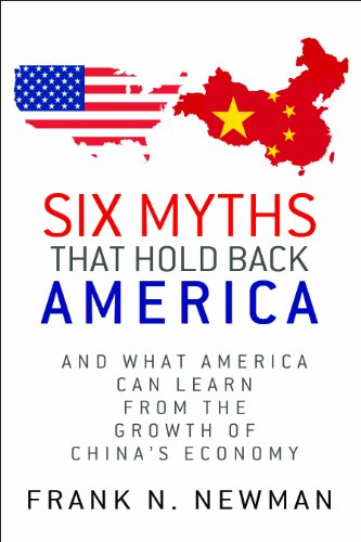 9780983988519: Six Myths that Hold Back America: And What America Can Learn from the Growth of China's Economy