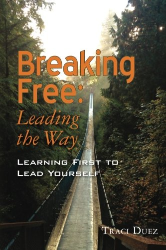 9780983990109: Breaking Free: Leading the Way: Learning First to Lead Yourself