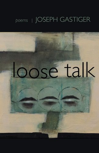 Loose Talk: Poems: Joseph Gastiger