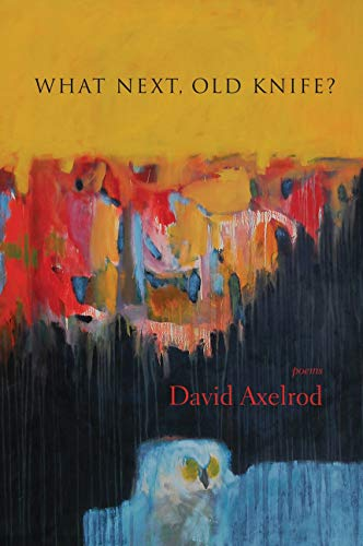 What Next, Old Knife?: Poems (098399756X) by Axelrod, David