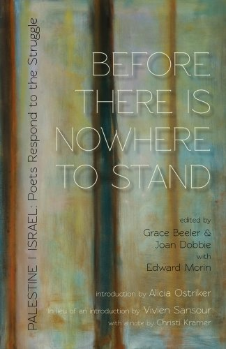 Before There Is Nowhere to Stand: Palestine | Israel: Poets Respond to the Struggle