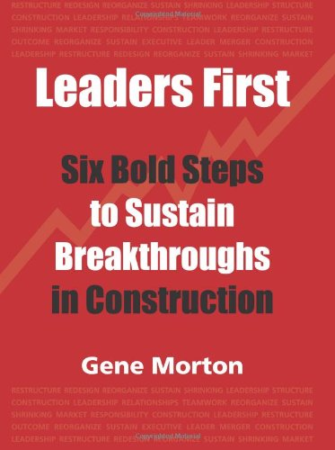 9780984000807: Leaders First: Six Bold Steps to Sustain Breakthroughs in Construction