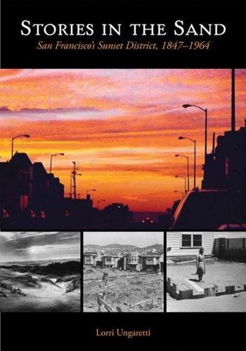 Stories in the Sand: San Francisco's Sunset District, 1847-1964: Lorri Ungaretti