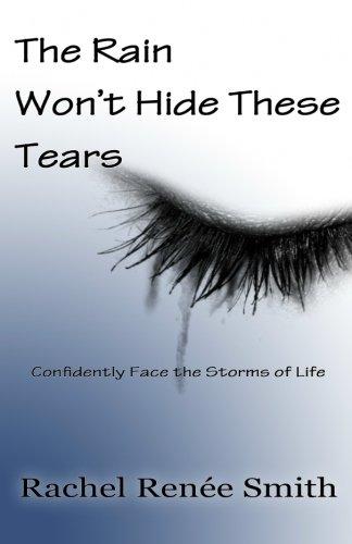 The Rain Won't Hide These Tears: Confidently: Smith, Rachel Renee