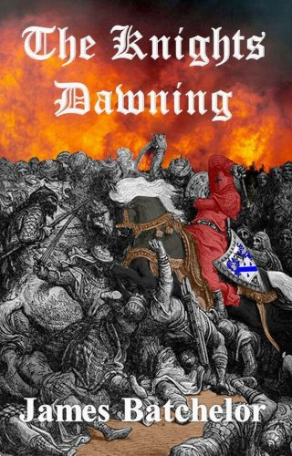 The Knights Dawning; The First Book In: James Batchelor