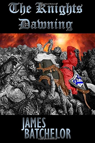 The Knights Dawning: The First Book in: Batchelor, James