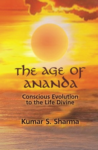The Age of Ananda: Conscious Evolution to: Dr. Kumar S