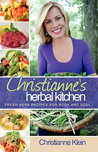 9780984013203: Christianne's Herbal Kitchen: Fresh Herb Recipes for Body and Soul