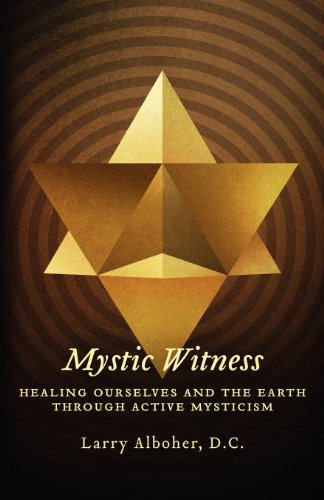 9780984014859: Mystic Witness: Healing Ourselves And The Earth Through Active Mysticism