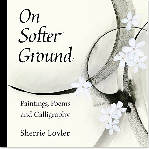 9780984017232: On Softer Ground: Paintings, Poems and Calligraphy