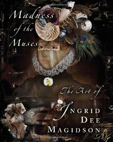 Madness of the Muses: The Art of Ingrid Dee Magidson: Magidson, Ingrid Dee. Edited by Jay Magidson