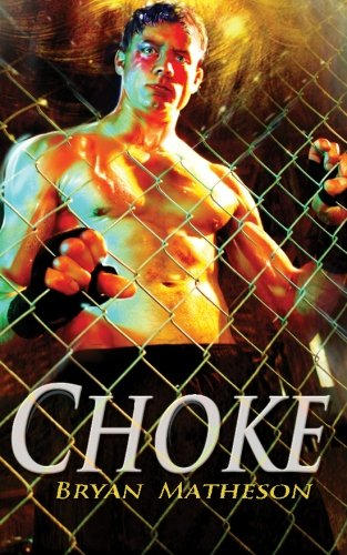 Choke: A Mixed Martial Arts Novel: Bryan Matheson