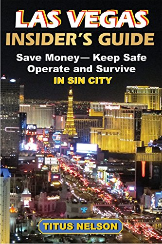 Las Vegas Insider's Guide: Save Money, Keep Safe, Operate and Survive in Sin City: Titus Nelson