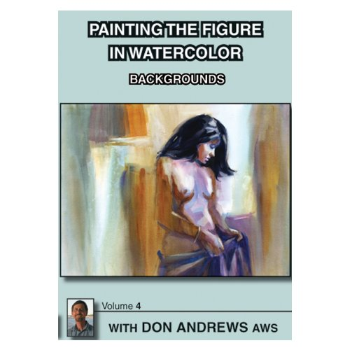 9780984032037: Painting the Figure in Watercolor Backgrounds with Don Andrews AWS