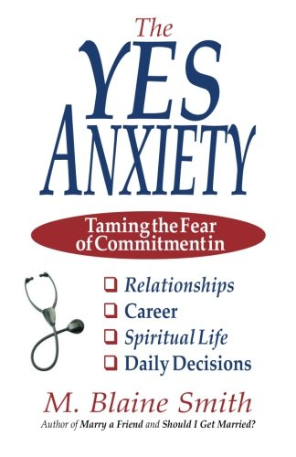 9780984032211: The Yes Anxiety: Taming the Fear of Commitment in Relationships, Career, Spiritual Life and Daily Decisions