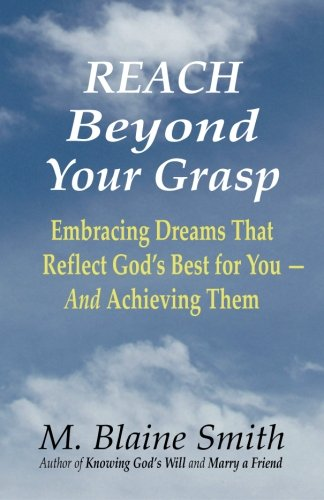 9780984032259: Reach Beyond Your Grasp: Embracing Dreams That Reflect God's Best for You -- And Achieving Them