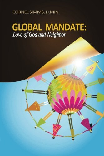Global Mandate: Love of God and Neighbor: Dr Cornel P Simms