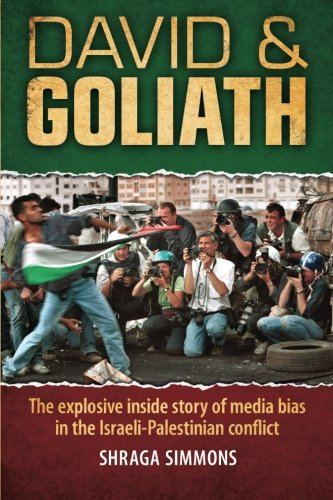David & Goliath: The explosive inside story of media bias in the Mideast conflict (Volume 1): ...