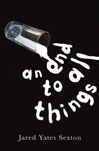 An End to All Things; Stories: Jared Yates Sexton