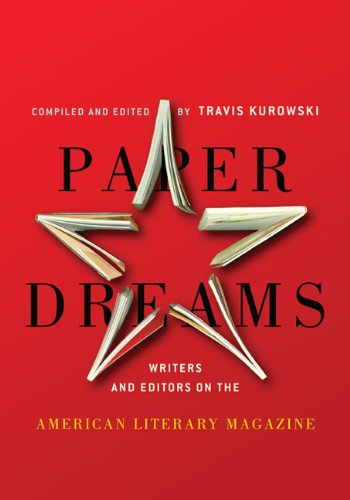 Paper Dreams: Writers and Editors on the American Literary Magazine: Travis Kurowski