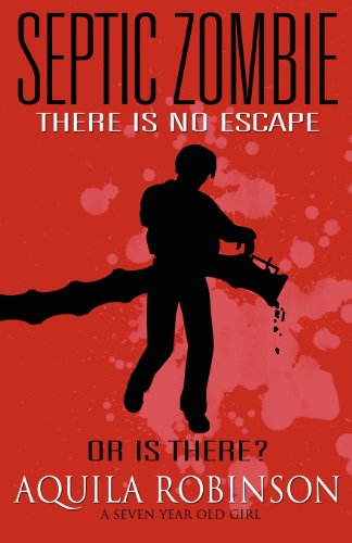 9780984042364: Septic Zombie - A Short Story (Written by a Seven Year Old Home Schooled Girl)