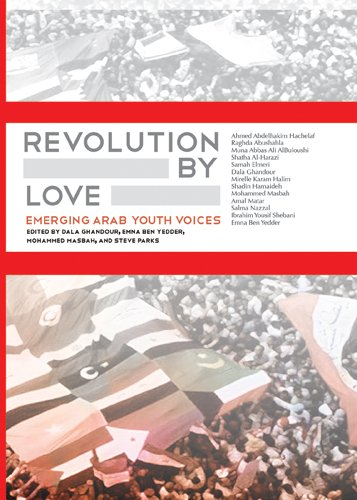 Revolution By Love: Emerging Arab Youth Voices: New City Community Press