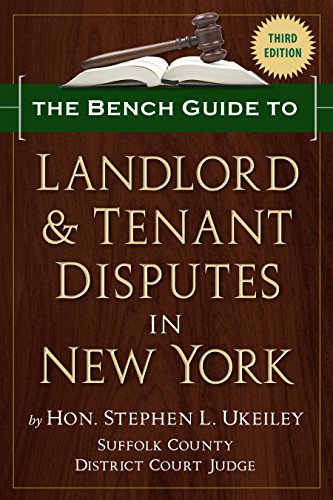 The Bench Guide to Landlord & Tenant Disputes in New York (Third Edition): Hon. Stephen L. ...