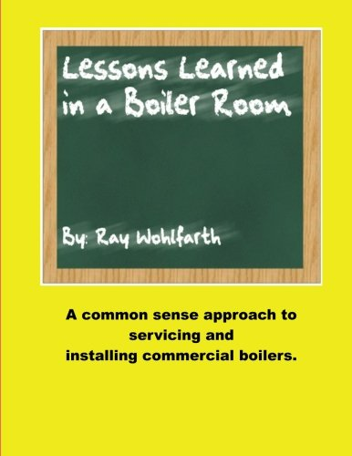 9780984043613: Lesson Learned in a Boiler Room: A common sense approach to servicing and installing commercial boilers.