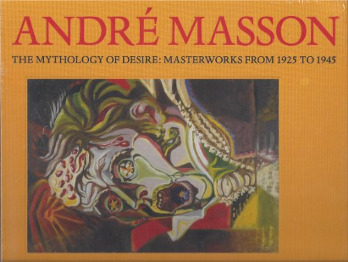 9780984044719: Andre Masson: The Mythology of Desire; Masterworks from 1925 to 1945
