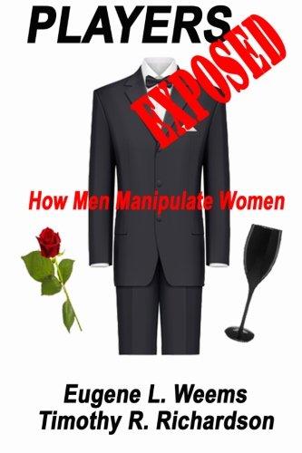 9780984045648: Players Exposed: How Men Manipulate Women