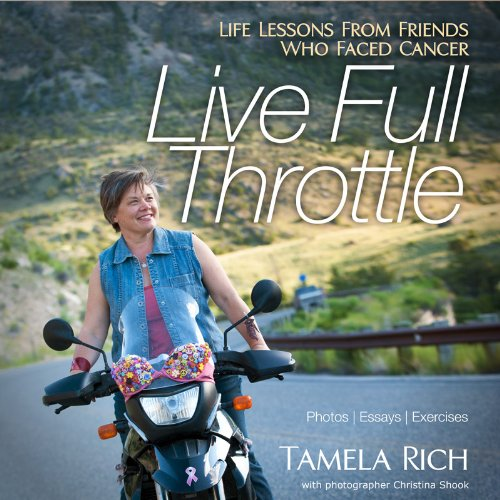 Live Full Throttle: Life Lessons From Friends: Tamela Rich
