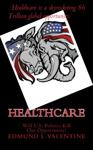 Healthcare Will U.S. Politics Kill Our Opportunity: Mr. Edmund L. Valentine