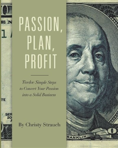 9780984055708: Passion, Plan, Profit: 12 Simple Steps to Turn Your Passion into a Solid Busi...