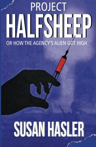 9780984058495: Project HALFSHEEP: Or How the Agency's Alien Got High