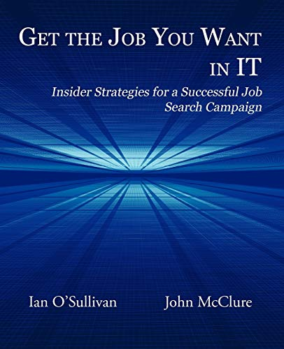 9780984061471: Get the Job You Want in It: Insider Strategies for a Successful Job Search Campaign