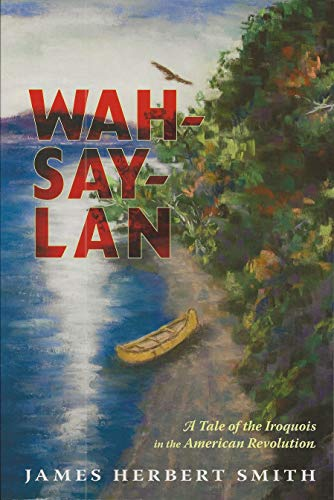 Wah-Say-Lan a Tale of the Iroquois in the American Revolution: Smith, James Herbert