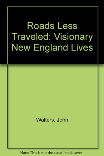 Roads Less Traveled: Visionary New England Lives: Walters, John