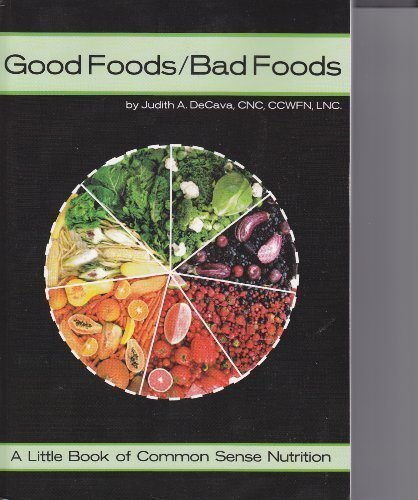 Good Foods/Bad Foods: A Little Book of: Judith A. DeCava