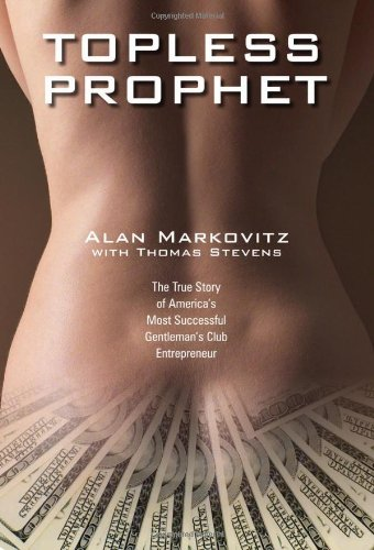 9780984085507: Topless Prophet: The True Story of America's Most Successful Gentleman's Club Entrepreneur
