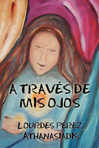 A Traves de MIS Ojos (Spanish Edition): Lourdes Perez Athanasiadis