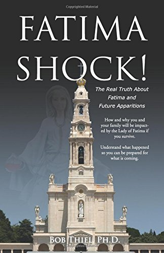 Fatima Shock!: The Real Truth About Fatima and Future Apparitions: Thiel, Bob