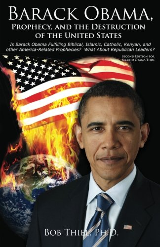 9780984087181: Barack Obama, Prophecy, and the Destruction of the United States: Is Barack Obama Fulfilling Biblical, Islamic, Catholic, Kenyan, and other America-Related Prophecies? What About Republican Leaders?
