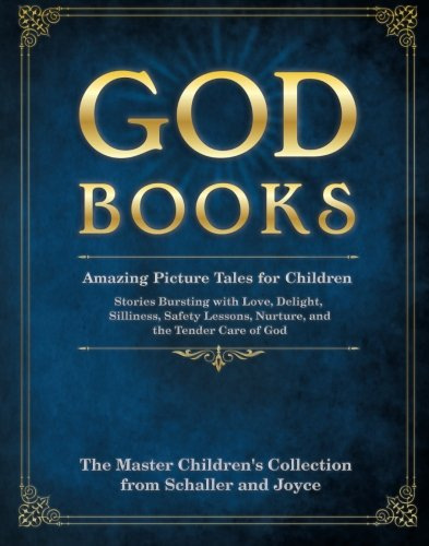9780984088911: God Books: Amazing Picture Tales for Children - The Master Children's Collection from Schaller and Joyce (Classic Cover)
