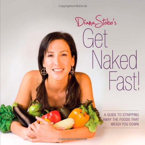 9780984089222: Diana Stobo's Get Naked Fast!: A Guide to Stripping Away the Foods That Weigh You Down