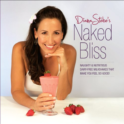 9780984089246: Naked Bliss: Naughty and Nutritious Dairy Free Milkshakes that Make You Feel So Good