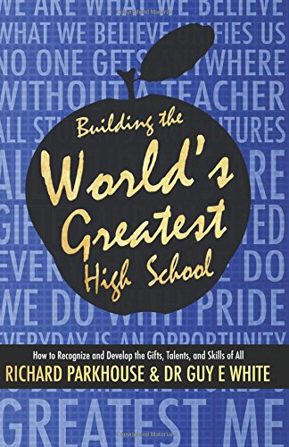 9780984089529: Building the World's Greatest High School: How to Recognize and Develop the Gifts, Talents, and Skills of All