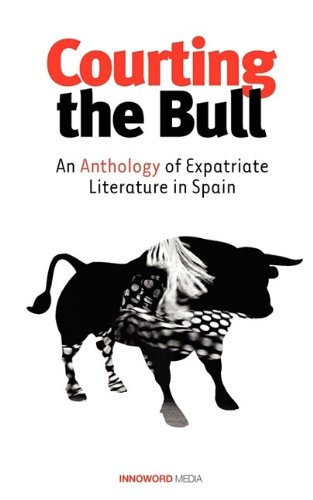 9780984092802: Courting the Bull: An Anthology of Expatriate Literature in Spain