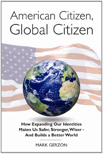 9780984093014: American Citizen, Global Citizen: How Expanding Our Identities Makes Us Safer, Stronger, Wiser - And Builds a Better World